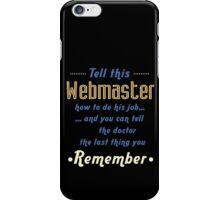 """Tell this Webmaster how to do his job... and you can tell the doctor the last thing you remember"" Collection #720235 iPhone Case/Skin"