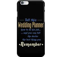 """Tell this Wedding Planner how to do his job... and you can tell the doctor the last thing you remember"" Collection #720237 iPhone Case/Skin"