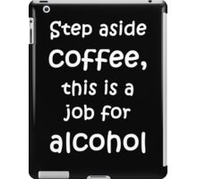 Step aside coffee, this is a job for alcohol iPad Case/Skin