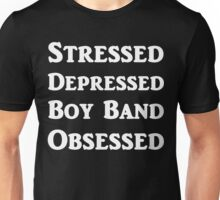 Stressed Depressed Boy Band Obsessed Unisex T-Shirt