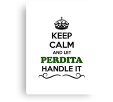 Keep Calm and Let PERDITA Handle it Canvas Print