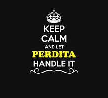 Keep Calm and Let PERDITA Handle it T-Shirt