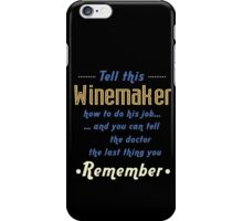 """Tell this Winemaker how to do his job... and you can tell the doctor the last thing you remember"" Collection #720239 iPhone Case/Skin"