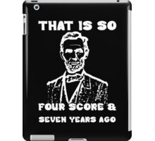 That Is So Four Score & Seven Years Ago iPad Case/Skin