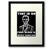 That Is So Four Score & Seven Years Ago Framed Print