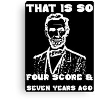 That Is So Four Score & Seven Years Ago Canvas Print