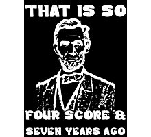 That Is So Four Score & Seven Years Ago Photographic Print