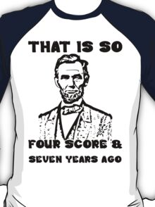 That Is So Four Score & Seven Years Ago T-Shirt
