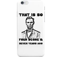 That Is So Four Score & Seven Years Ago iPhone Case/Skin
