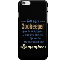 """Tell this Zookeeper how to do his job... and you can tell the doctor the last thing you remember"" Collection #720241 iPhone Case/Skin"