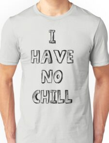 I Have No Chill! Unisex T-Shirt