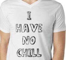 I Have No Chill! Mens V-Neck T-Shirt