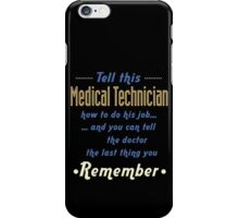 """Tell this Medical Technician how to do his job... and you can tell the doctor the last thing you remember"" Collection #720246 iPhone Case/Skin"