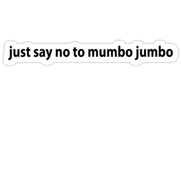 just say no to mumbo jumbo by Jeff Catford