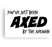 You've Just Been Axed Canvas Print