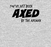 You've Just Been Axed T-Shirt
