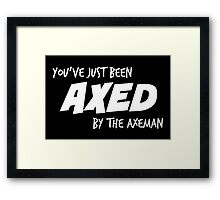You've Just Been Axed in white Framed Print