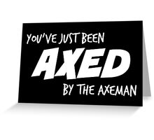 You've Just Been Axed in white Greeting Card