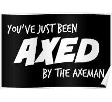 You've Just Been Axed in white Poster