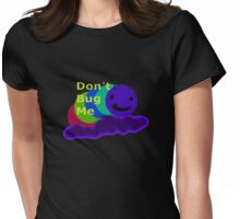 Don't Bug Me Womens Fitted T-Shirt