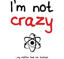 I'm not crazy - Black Photographic Print