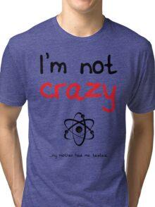 I'm not crazy - Black Tri-blend T-Shirt