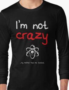 I'm not crazy - White Long Sleeve T-Shirt