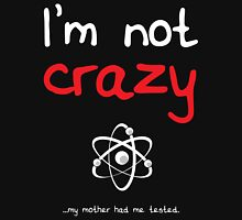 I'm not crazy - White Unisex T-Shirt