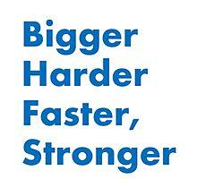 Bigger Harder Faster, Stronger Photographic Print