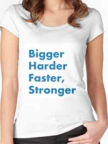 Bigger Harder Faster, Stronger Women's Fitted Scoop T-Shirt