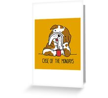 Case of the Mondays Greeting Card