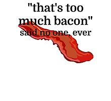 That's too much bacon - said no one, ever Photographic Print