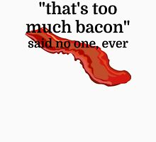 That's too much bacon - said no one, ever Unisex T-Shirt