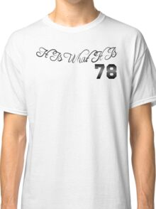 It Is What It Is | 78  Classic T-Shirt