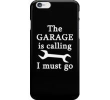 The Garage Is Calling I Must Go iPhone Case/Skin