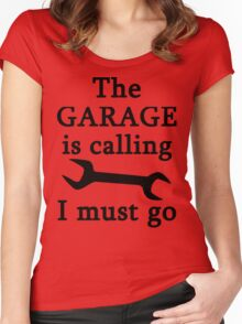 The Garage Is Calling I Must Go Women's Fitted Scoop T-Shirt