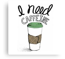 I Need Caffeine Canvas Print