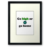 Go high or go home. Framed Print