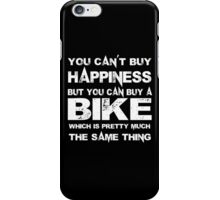 You Can't Buy Happiness But You Can Buy A Bike Which Is Pretty Much The Same Thing - Custom Tshirts iPhone Case/Skin