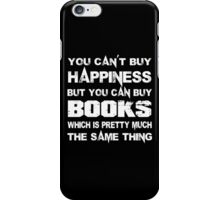 You Can't Buy Happiness But You Can Buy Books Which Is Pretty Much The Same Thing - Custom Tshirts iPhone Case/Skin