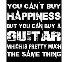 You Can't Buy Happiness But You Can Buy A Guitar Which Is Pretty Much The Same Thing - Custom Tshirts Photographic Print