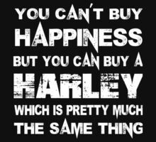You Can't Buy Happiness But You Can Buy A Harley Which Is Pretty Much The Same Thing - Custom Tshirts by custom222