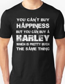 You Can't Buy Happiness But You Can Buy A Harley Which Is Pretty Much The Same Thing - Custom Tshirts T-Shirt