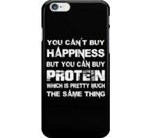 You Can't Buy Happiness But You Can Buy Protein Which Is Pretty Much The Same Thing - Custom Tshirts iPhone Case/Skin