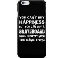 You Can't Buy Happiness But You Can Buy A Skateboard Which Is Pretty Much The Same Thing - Custom Tshirts iPhone Case/Skin