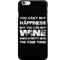 You Can't Buy Happiness But You Can Buy Wine Which Is Pretty Much The Same Thing - Custom Tshirts iPhone Case/Skin