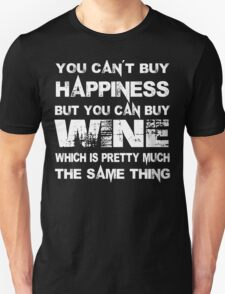 You Can't Buy Happiness But You Can Buy Wine Which Is Pretty Much The Same Thing - Custom Tshirts T-Shirt