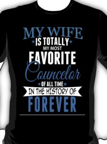 My Wife Is Totally My Most Favorite Councelor Of All Time In The History Of Forever - Custom Tshirt T-Shirt