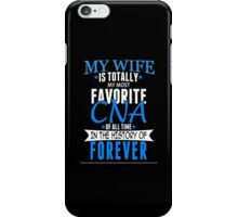 My Wife Is Totally My Most Favorite CNA Of All Time In The History Of Forever - Custom Tshirt iPhone Case/Skin