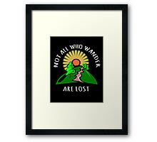 Not all those who wander are lost. Framed Print